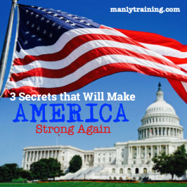 3 Secrets that Will Make America Strong Again (ejq3)