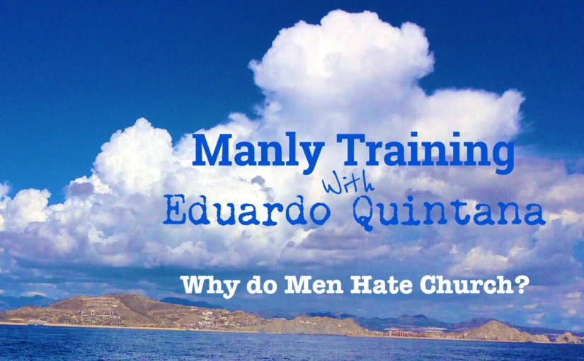 Why Men Hate Church – Can You Blame us?